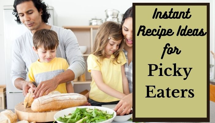 EASY-TO-MAKE RECIPE IDEAS TO TRY FOR PICKY-EATERs